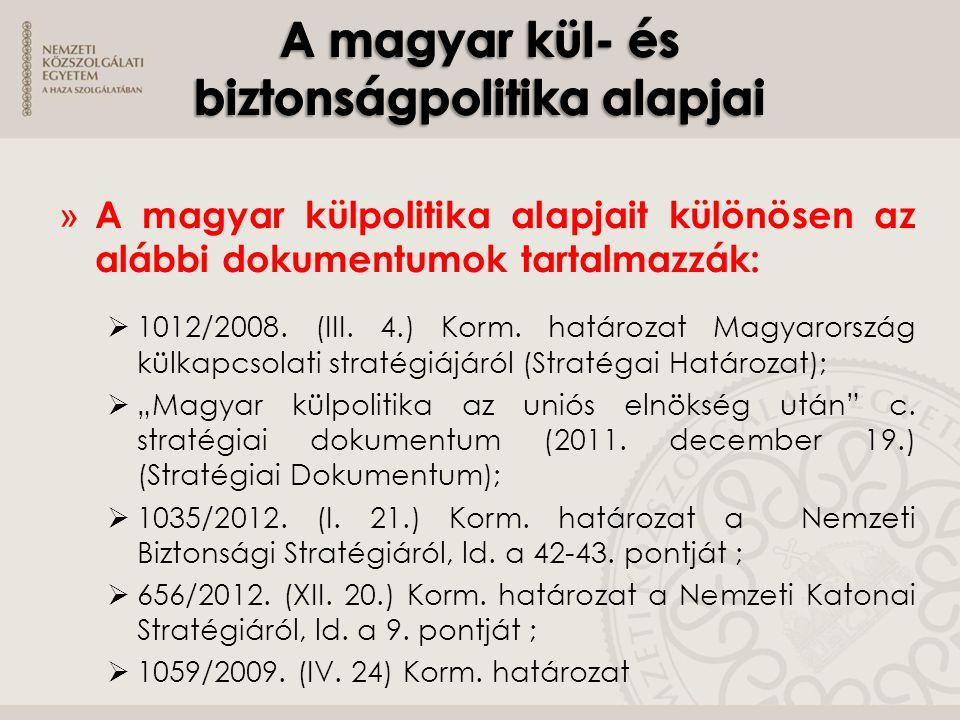 » A magyar külpolitika alapjait különösen az alábbi dokumentumok tartalmazzák:  1012/2008. (III. 4.) Korm. határozat Magyarország külkapcsolati strat