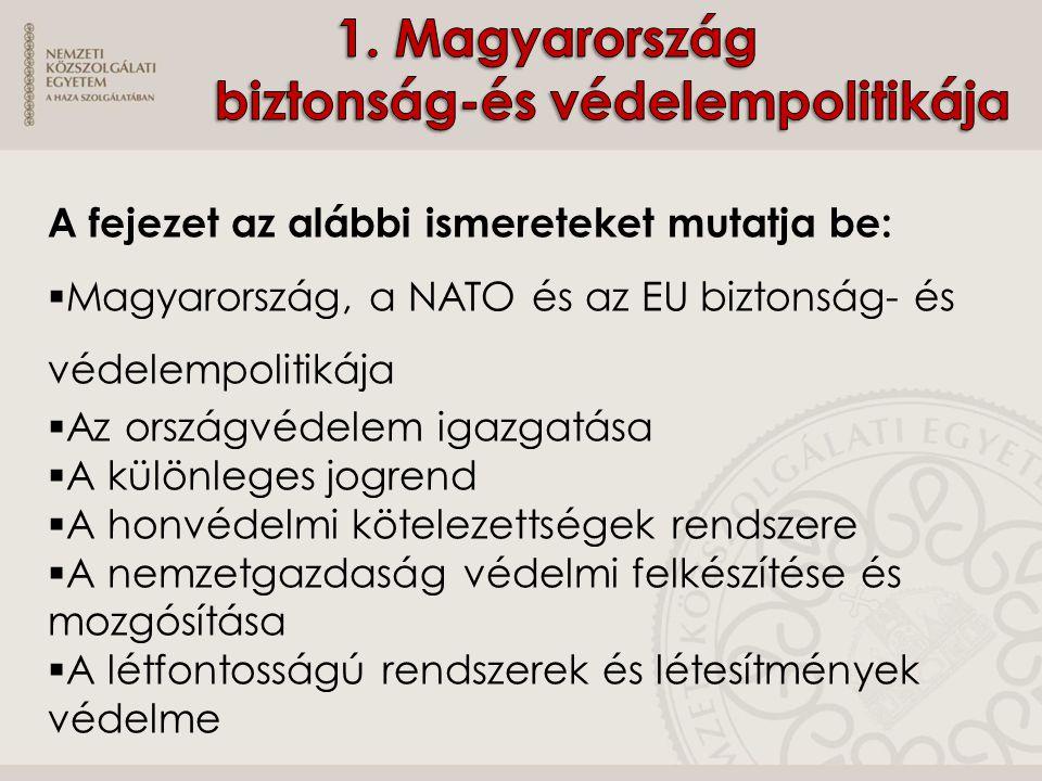 A fejezet az alábbi ismereteket mutatja be:  Magyarország, a NATO és az EU biztonság- és védelempolitikája  Az országvédelem igazgatása  A különleg