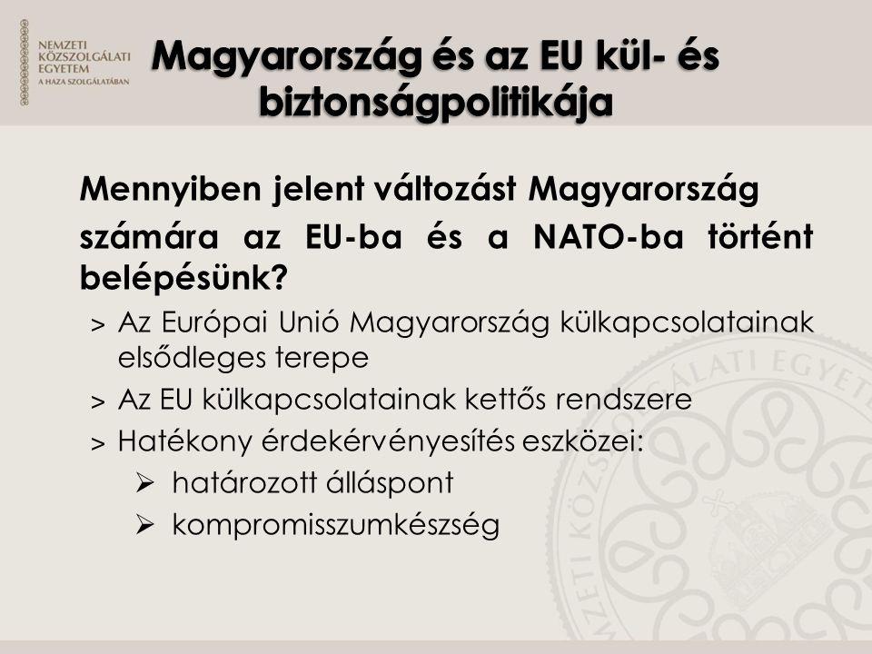 Mennyiben jelent változást Magyarország számára az EU-ba és a NATO-ba történt belépésünk? ˃ Az Európai Unió Magyarország külkapcsolatainak elsődleges