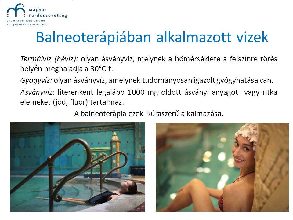 Balneoterápiában alkalmazott vizek Termálvíz (hévíz): olyan ásványvíz, melynek a hőmérséklete a felszínre törés helyén meghaladja a 30°C-t. Gyógyvíz: