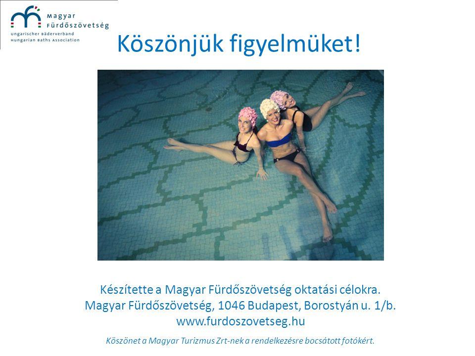 Köszönjük figyelmüket! Készítette a Magyar Fürdőszövetség oktatási célokra. Magyar Fürdőszövetség, 1046 Budapest, Borostyán u. 1/b. www.furdoszovetseg