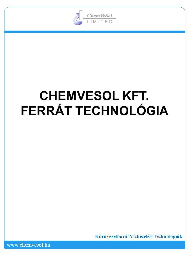 Környezetbarát Vízkezelési Technológiák www.chemvesol.hukkkk.elte.hu www.kortekft.hu IPARI VÍZVISSZAFORGATÁS FERRÁT-TECHNOLÓGIÁVAL SBR Biológia Kémiai kezelés I.