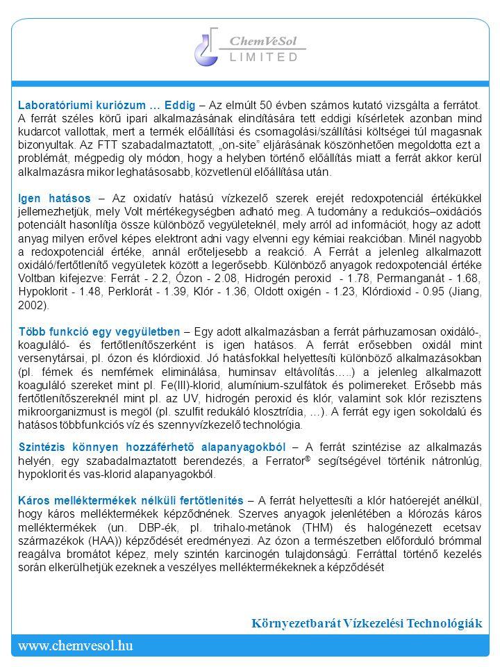 Környezetbarát Vízkezelési Technológiák www.chemvesol.hu Környezetebarát – A ferrát igen hatásos, gyorsan reagál, kis koncentrációkban kell alkalmazni és a végtermék vas(III)-hidroxid, mely nem mérgező, környezetbarát vegyület.