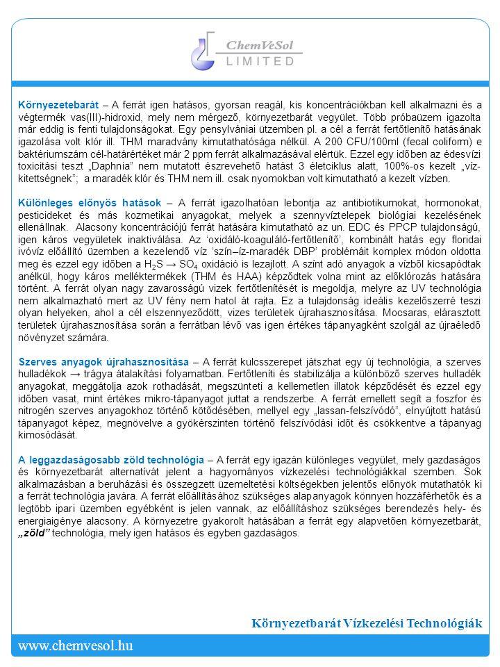 Környezetbarát Vízkezelési Technológiák www.chemvesol.hu Környezetebarát – A ferrát igen hatásos, gyorsan reagál, kis koncentrációkban kell alkalmazni