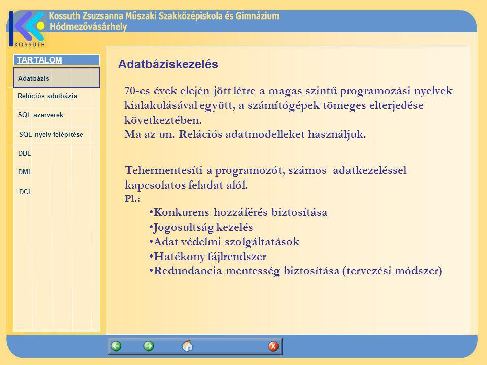 TARTALOM Adatbázis Relációs adatbázis SQL szerverek SQL nyelv felépítése DDL DML DCL Adatbáziskezelés 70-es évek elején jött létre a magas szintű prog