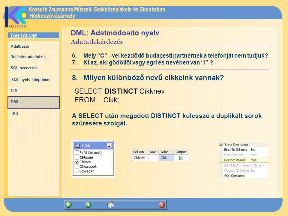 TARTALOM Adatbázis Relációs adatbázis SQL szerverek SQL nyelv felépítése DDL DML DCL DML: Adatmódosító nyelv Adatatlekérdezés SELECT DISTINCT Cikknev