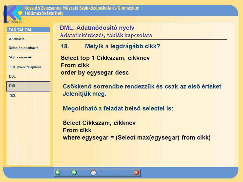 TARTALOM Adatbázis Relációs adatbázis SQL szerverek SQL nyelv felépítése DDL DML DCL DML: Adatmódosító nyelv Adatatlekérdezés, táblák kapcsolata 18.Me