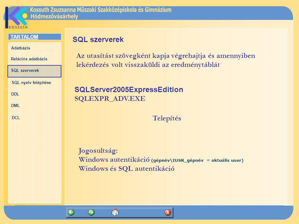 TARTALOM Adatbázis Relációs adatbázis SQL szerverek SQL nyelv felépítése DDL DML DCL SQL szerverek Az utasítást szövegként kapja végrehajtja és amenny