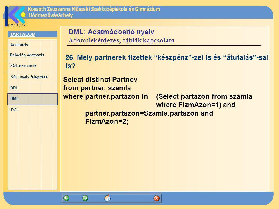 TARTALOM Adatbázis Relációs adatbázis SQL szerverek SQL nyelv felépítése DDL DML DCL DML: Adatmódosító nyelv Adatatlekérdezés, táblák kapcsolata 26. M
