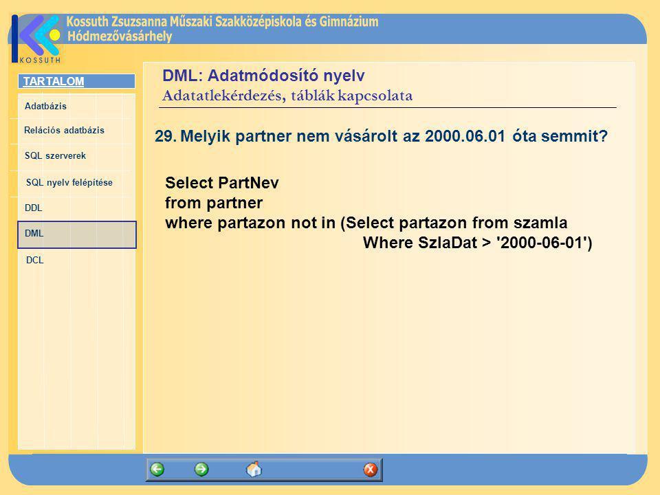 TARTALOM Adatbázis Relációs adatbázis SQL szerverek SQL nyelv felépítése DDL DML DCL DML: Adatmódosító nyelv Adatatlekérdezés, táblák kapcsolata 29.Me