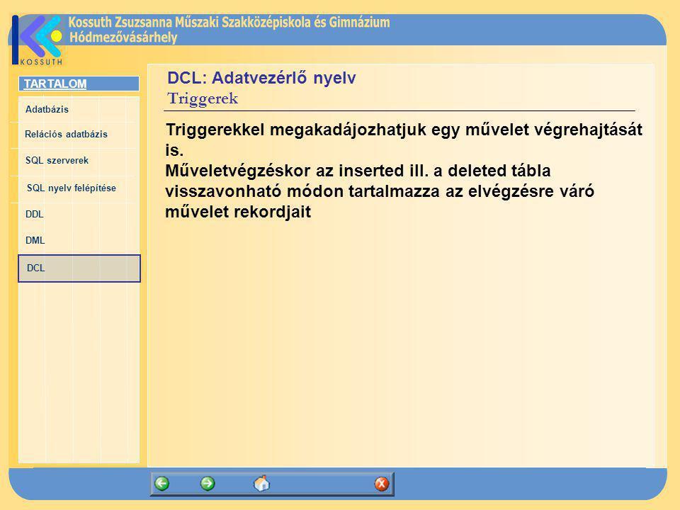 TARTALOM Adatbázis Relációs adatbázis SQL szerverek SQL nyelv felépítése DDL DML DCL DCL: Adatvezérlő nyelv Triggerek Triggerekkel megakadájozhatjuk e