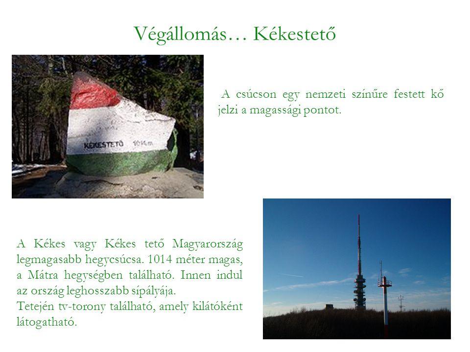 Végállomás… Kékestető A Kékes vagy Kékes tető Magyarország legmagasabb hegycsúcsa. 1014 méter magas, a Mátra hegységben található. Innen indul az orsz