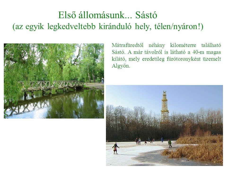 Első állomásunk... Sástó (az egyik legkedveltebb kiránduló hely, télen/nyáron!) Mátrafüredtől néhány kilométerre található Sástó. A már távolról is lá