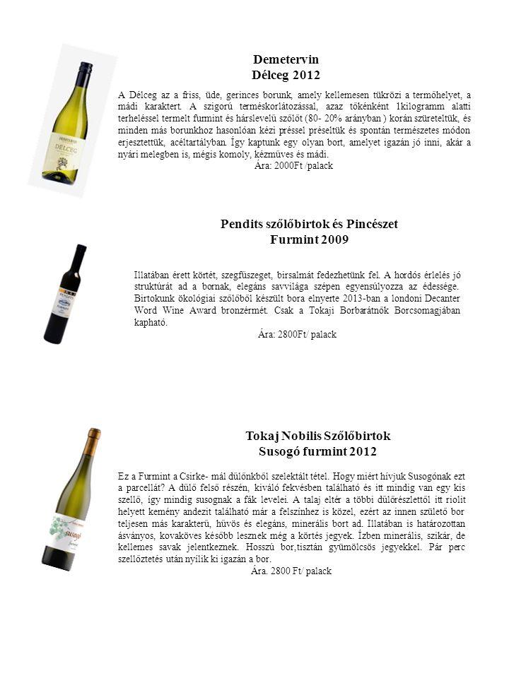 Demetervin Délceg 2012 A Délceg az a friss, üde, gerinces borunk, amely kellemesen tükrözi a termőhelyet, a mádi karaktert.