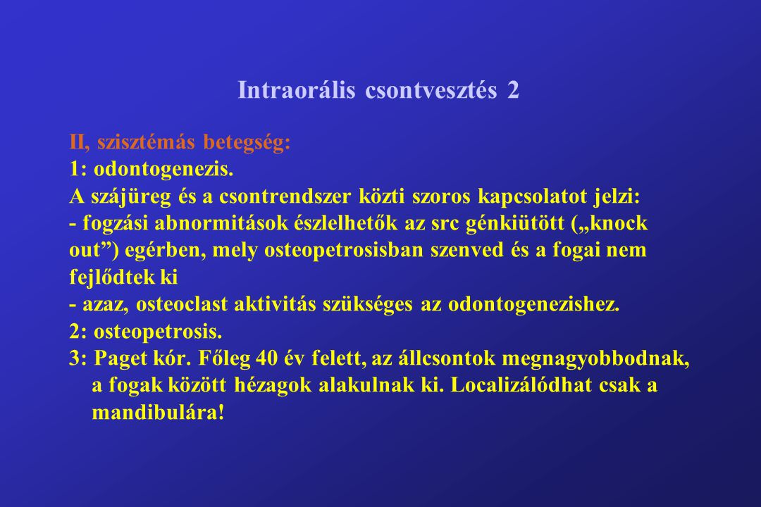 Intraorális csontvesztés 2 II, szisztémás betegség: 1: odontogenezis. A szájüreg és a csontrendszer közti szoros kapcsolatot jelzi: - fogzási abnormit