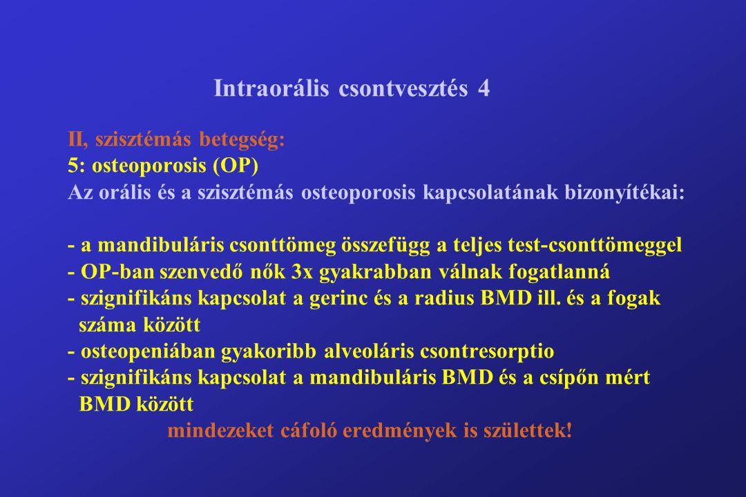 Az intraorális csontvesztés rizikófaktorai - periodontitis - dohányzás - kor - alveoláris csontresorptio az anamnézisben (ez foghúzás után jelentkezik, D vitaminnal kezelhető) - endokrin kórképek (primer hyperparathyreosis, hypophosphatasia, osteoporosis) - kortikoszteroidok - immunszuppresszió - neutropenia