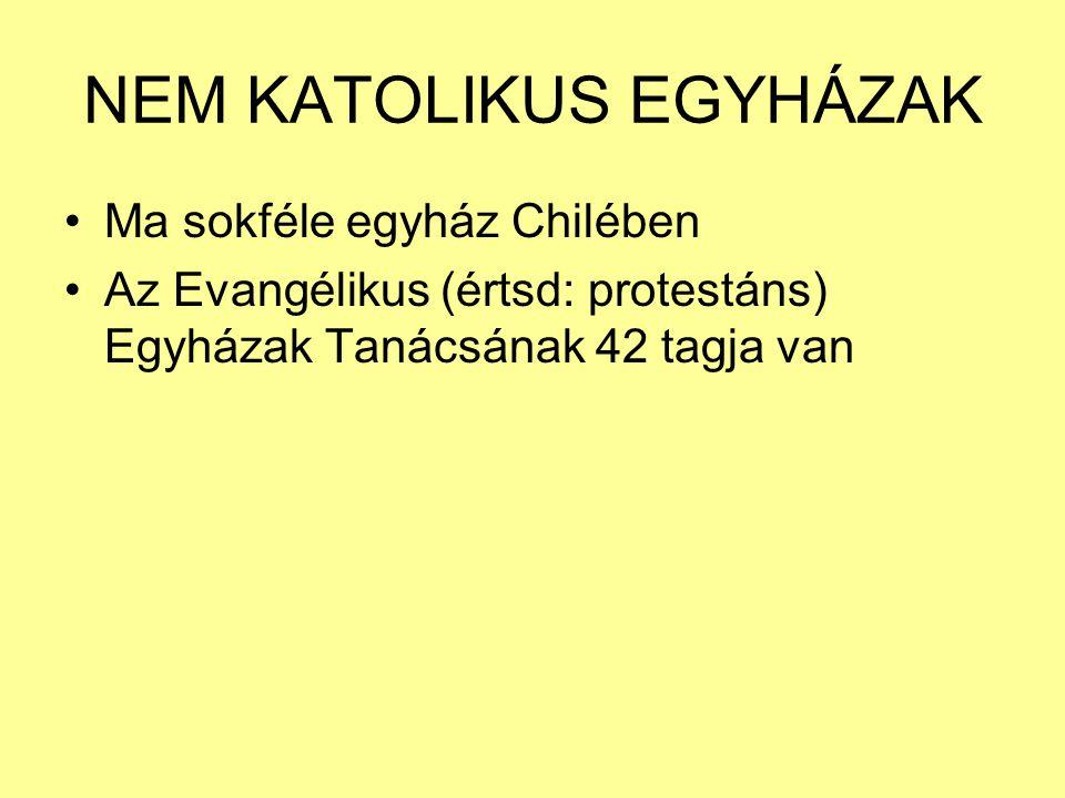 NEM KATOLIKUS EGYHÁZAK Ma sokféle egyház Chilében Az Evangélikus (értsd: protestáns) Egyházak Tanácsának 42 tagja van
