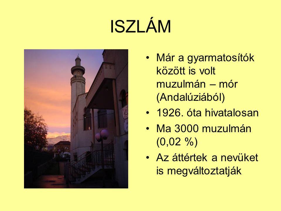 ISZLÁM Már a gyarmatosítók között is volt muzulmán – mór (Andalúziából) 1926. óta hivatalosan Ma 3000 muzulmán (0,02 %) Az áttértek a nevüket is megvá