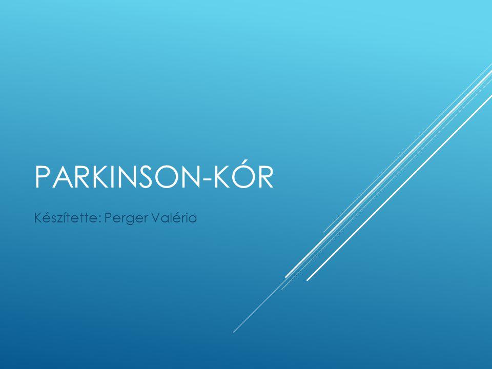 PARKINSON-KÓR Készítette: Perger Valéria