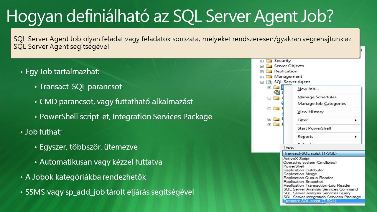 Egy Job tartalmazhat: Transact-SQL parancsot CMD parancsot, vagy futtatható alkalmazást PowerShell script-et, Integration Services Package Job futhat: