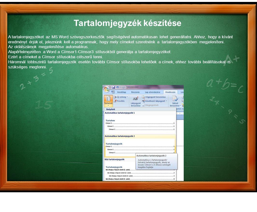 Tartalomjegyzék készítése A tartalomjegyzéket az MS Word szövegszerkesztők segítségével automatikusan lehet generáltatni. Ahhoz, hogy a kívánt eredmén