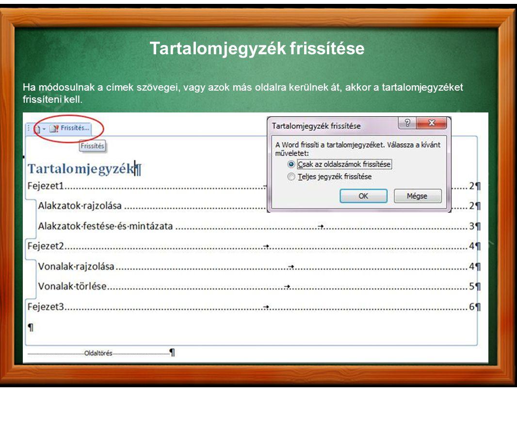 Tartalomjegyzék frissítése Ha módosulnak a címek szövegei, vagy azok más oldalra kerülnek át, akkor a tartalomjegyzéket frissíteni kell.