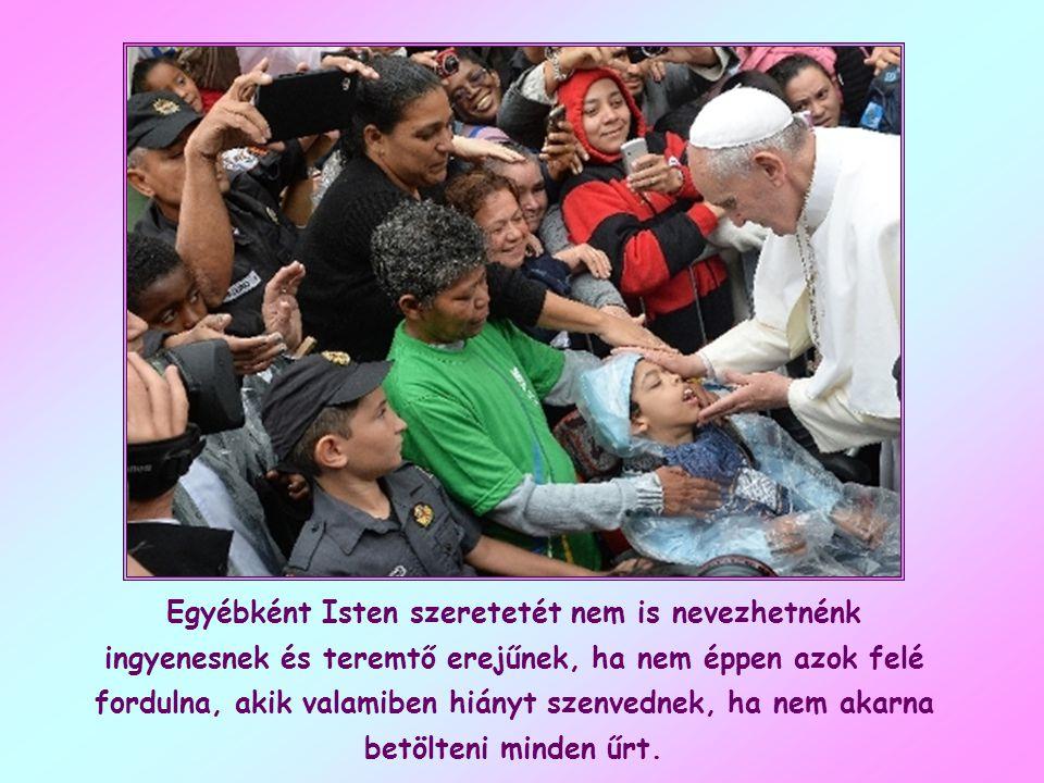 Az Atyaisten szeretetének másik jellemző vonása az egyetemesség. Mindenkit szeret, megkülönböztetés nélkül. Szeretete határtalan, minden mértéket felü