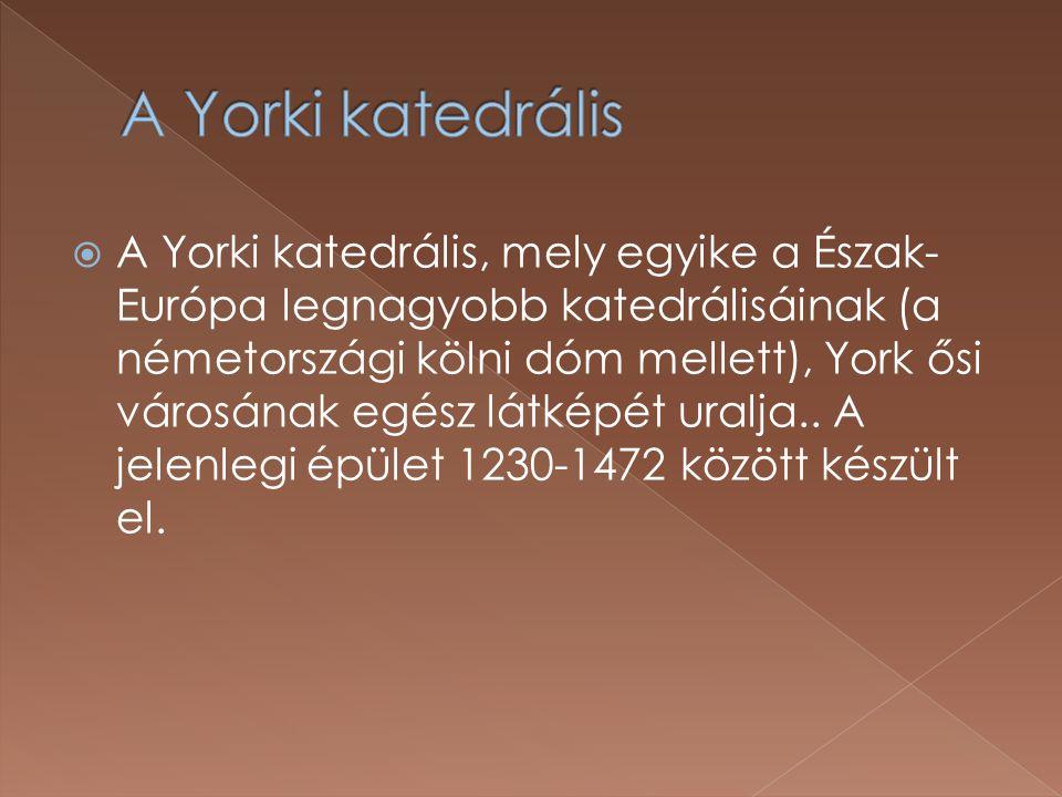  A Yorki katedrális, mely egyike a Észak- Európa legnagyobb katedrálisáinak (a németországi kölni dóm mellett), York ősi városának egész látképét uralja..
