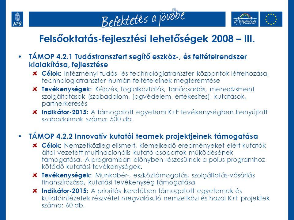 TÁMOP 4.2.1 Tudástranszfert segítő eszköz-, és feltételrendszer kialakítása, fejlesztése Célok: Intézményi tudás- és technológiatranszfer központok létrehozása, technológiatranszfer humán-feltételeinek megteremtése Tevékenységek: Képzés, foglalkoztatás, tanácsadás, menedzsment szolgáltatások (szabadalom, jogvédelem, értékesítés), kutatások, partnerkeresés Indikátor-2015: A támogatott egyetemi K+F tevékenységben benyújtott szabadalmak száma: 500 db.