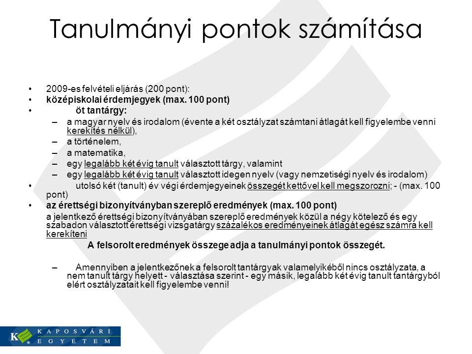 Tanulmányi pontok számítása 2009-es felvételi eljárás (200 pont): középiskolai érdemjegyek (max. 100 pont) öt tantárgy: –a magyar nyelv és irodalom (é