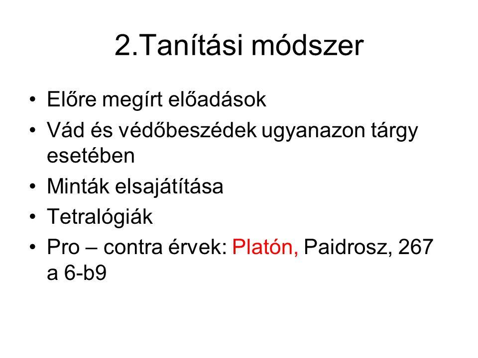2.Tanítási módszer Előre megírt előadások Vád és védőbeszédek ugyanazon tárgy esetében Minták elsajátítása Tetralógiák Pro – contra érvek: Platón, Pai
