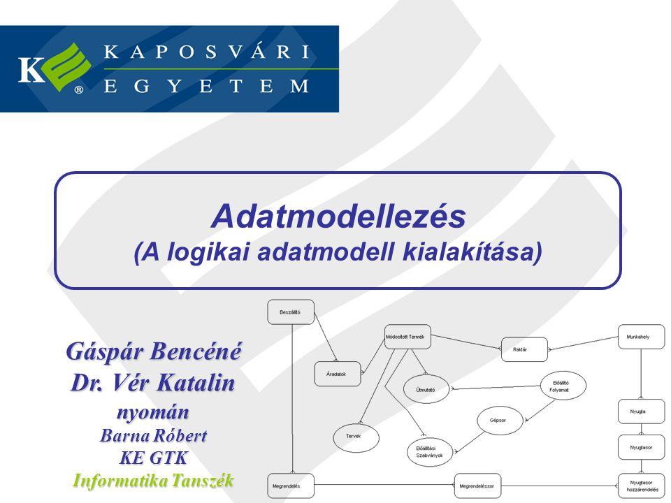 Adatmodellezés (A logikai adatmodell kialakítása) 2 / 52 Gáspár Bencéné Dr. Vér Katalin nyomán Barna Róbert KE GTK Informatika Tanszék Adatmodellezés