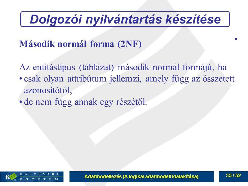 Adatmodellezés (A logikai adatmodell kialakítása) 35 / 52 Második normál forma (2NF) Az entitástípus (táblázat) második normál formájú, ha csak olyan