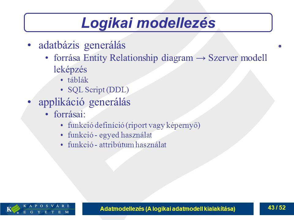 Adatmodellezés (A logikai adatmodell kialakítása) 43 / 52 adatbázis generálás forrása Entity Relationship diagram → Szerver modell leképzés táblák SQL