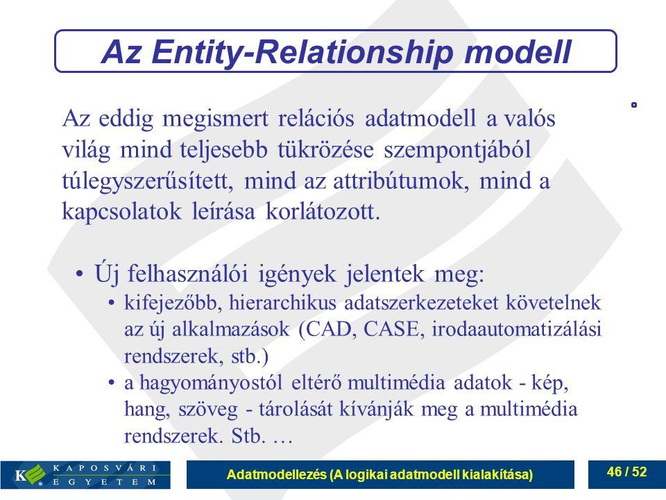 Adatmodellezés (A logikai adatmodell kialakítása) 46 / 52 Az eddig megismert relációs adatmodell a valós világ mind teljesebb tükrözése szempontjából