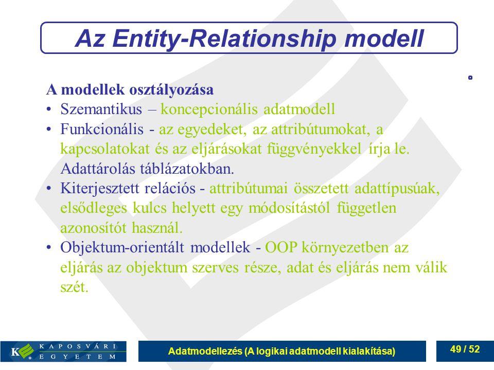 Adatmodellezés (A logikai adatmodell kialakítása) 49 / 52 A modellek osztályozása Szemantikus – koncepcionális adatmodell Funkcionális - az egyedeket,