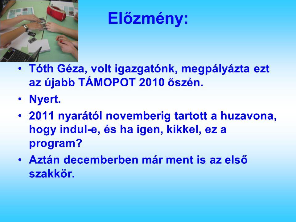 Előzmény: Tóth Géza, volt igazgatónk, megpályázta ezt az újabb TÁMOPOT 2010 őszén. Nyert. 2011 nyarától novemberig tartott a huzavona, hogy indul-e, é