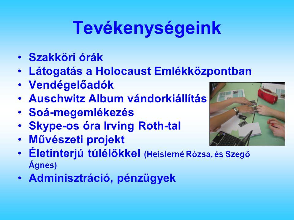 Tevékenységeink Szakköri órák Látogatás a Holocaust Emlékközpontban Vendégelőadók Auschwitz Album vándorkiállítás Soá-megemlékezés Skype-os óra Irving Roth-tal Művészeti projekt Életinterjú túlélőkkel (Heislerné Rózsa, és Szegő Ágnes) Adminisztráció, pénzügyek