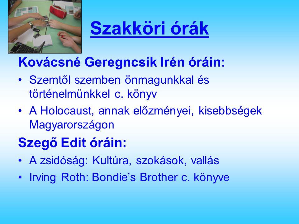Szakköri órák Kovácsné Geregncsik Irén óráin: Szemtől szemben önmagunkkal és történelmünkkel c. könyv A Holocaust, annak előzményei, kisebbségek Magya