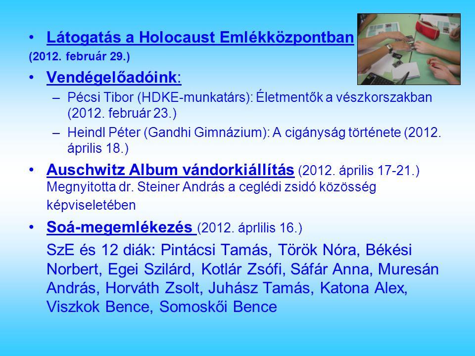 Látogatás a Holocaust Emlékközpontban (2012. február 29.) Vendégelőadóink: –Pécsi Tibor (HDKE-munkatárs): Életmentők a vészkorszakban (2012. február 2