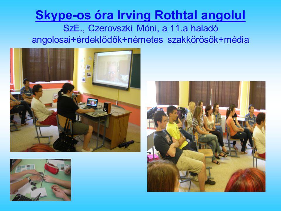 Skype-os óra Irving Rothtal angolul SzE., Czerovszki Móni, a 11.a haladó angolosai+érdeklődők+németes szakkörösök+média