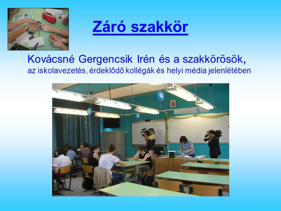 Záró szakkör Kovácsné Gergencsik Irén és a szakkörösök, az iskolavezetés, érdeklődő kollégák és helyi média jelenlétében