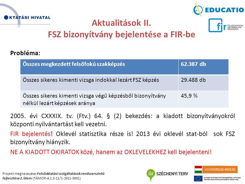 Projekt megnevezése: Felsőoktatási szolgáltatások rendszerszintű fejlesztése 2. ütem (TÁMOP-4.1.3-11/1-2011-0001) Aktualitások II. FSZ bizonyítvány be