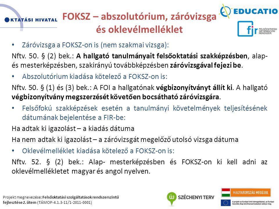 Projekt megnevezése: Felsőoktatási szolgáltatások rendszerszintű fejlesztése 2. ütem (TÁMOP-4.1.3-11/1-2011-0001) FOKSZ – abszolutórium, záróvizsga és