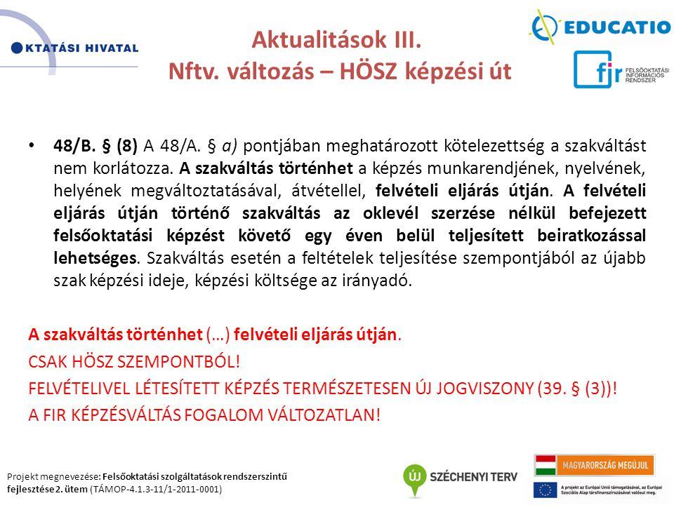 Projekt megnevezése: Felsőoktatási szolgáltatások rendszerszintű fejlesztése 2. ütem (TÁMOP-4.1.3-11/1-2011-0001) Aktualitások III. Nftv. változás – H