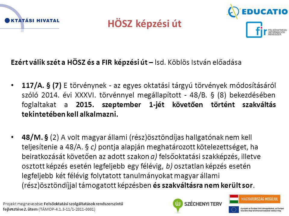 Projekt megnevezése: Felsőoktatási szolgáltatások rendszerszintű fejlesztése 2. ütem (TÁMOP-4.1.3-11/1-2011-0001) HÖSZ képzési út Ezért válik szét a H