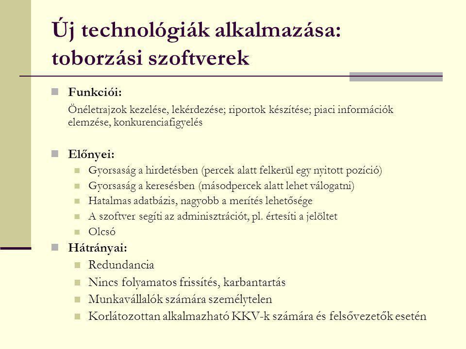 Új technológiák alkalmazása: toborzási szoftverek Funkciói: Önéletrajzok kezelése, lekérdezése; riportok készítése; piaci információk elemzése, konkur