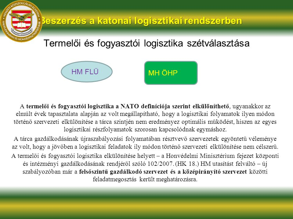 Termelői és fogyasztói logisztika szétválasztása A termelői és fogyasztói logisztika a NATO definíciója szerint elkülöníthető, ugyanakkor az elmúlt év