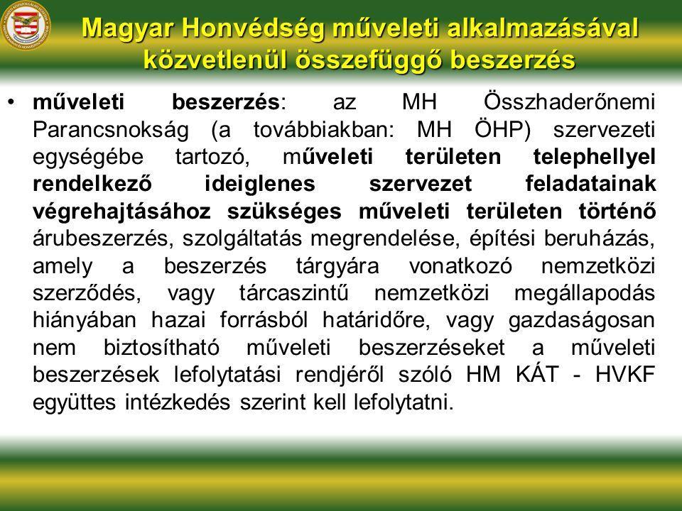 Magyar Honvédség műveleti alkalmazásával közvetlenül összefüggő beszerzés műveleti beszerzés: az MH Összhaderőnemi Parancsnokság (a továbbiakban: MH Ö