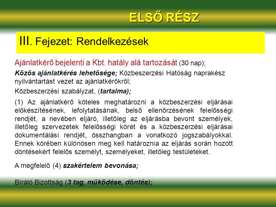 ELSŐ RÉSZ III. Fejezet: Rendelkezések Ajánlatkérő bejelenti a Kbt. hatály alá tartozását (30 nap); Közös ajánlatkérés lehetősége; Közbeszerzési Hatósá